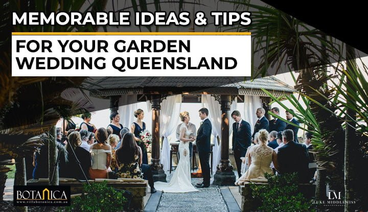 Memorable Ideas & Tips for Your Garden Wedding Queensland